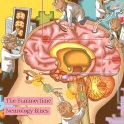 Summertime Neurology Blues
